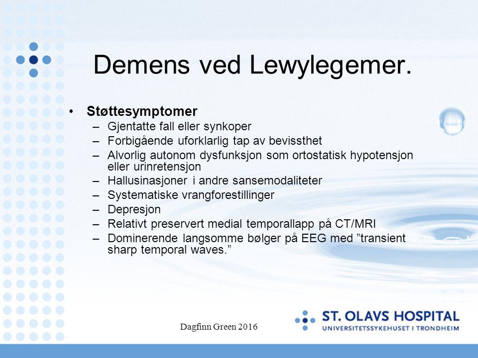Dagfinn Green 2016 Demens ved Lewylegemer. Støttesymptomer –Gjentatte fall eller synkoper –Forbigående uforklarlig tap av bevissthet –Alvorlig autonom