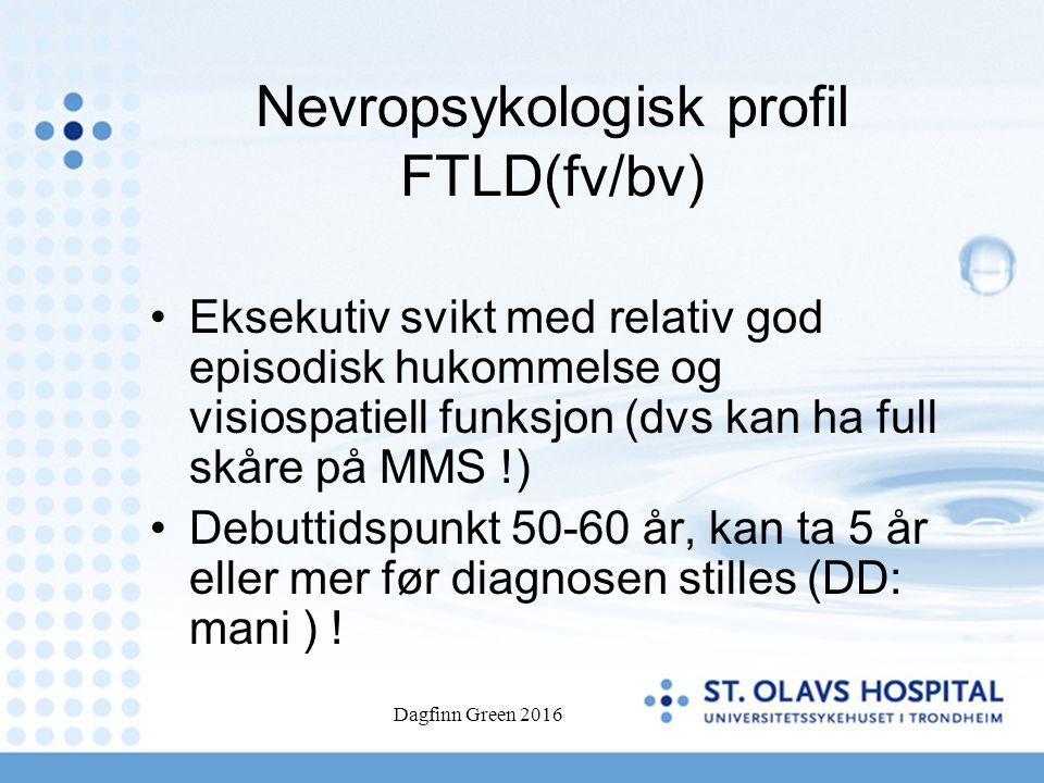 Nevropsykologisk profil FTLD(fv/bv) Eksekutiv svikt med relativ god episodisk hukommelse og visiospatiell funksjon (dvs kan ha full skåre på MMS !) De