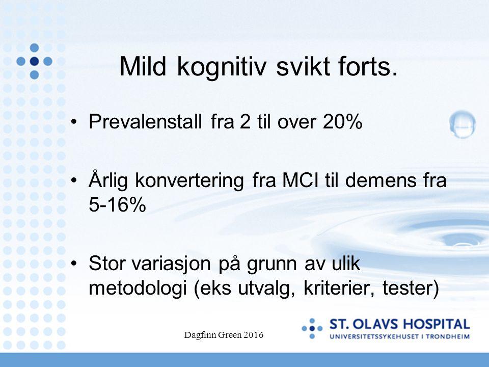 Mild kognitiv svikt forts. Prevalenstall fra 2 til over 20% Årlig konvertering fra MCI til demens fra 5-16% Stor variasjon på grunn av ulik metodologi