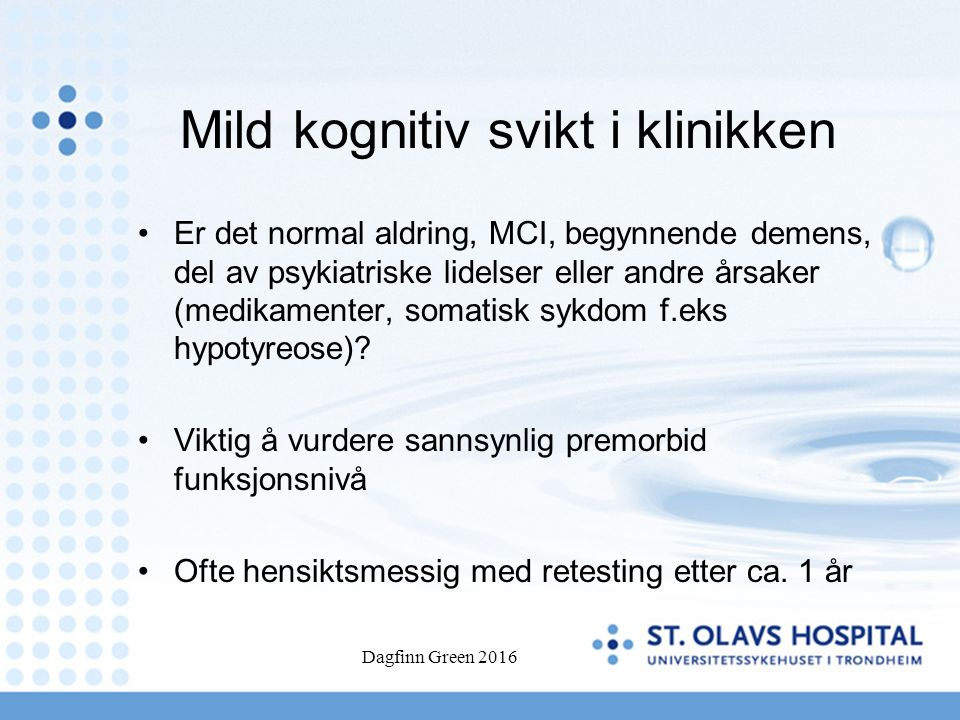 Mild kognitiv svikt i klinikken Er det normal aldring, MCI, begynnende demens, del av psykiatriske lidelser eller andre årsaker (medikamenter, somatis