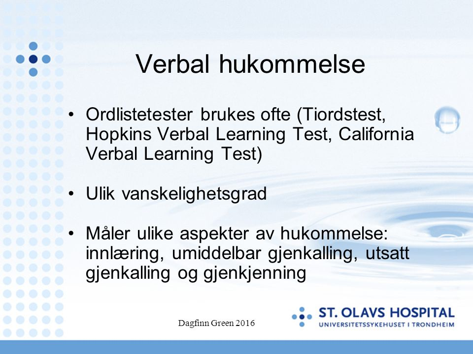Verbal hukommelse Ordlistetester brukes ofte (Tiordstest, Hopkins Verbal Learning Test, California Verbal Learning Test) Ulik vanskelighetsgrad Måler