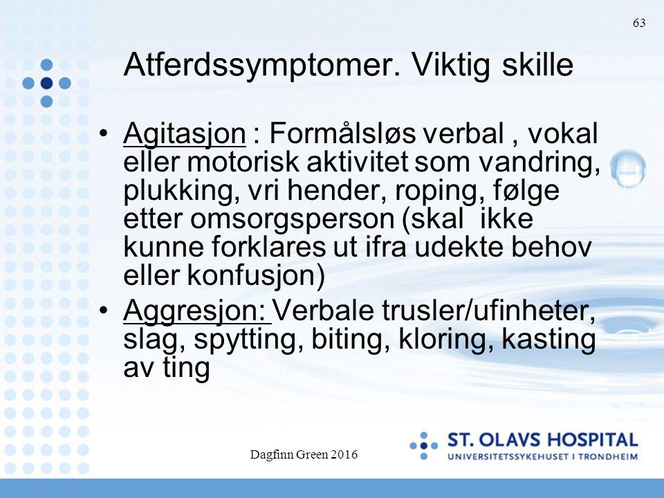 Dagfinn Green 2016 63 Atferdssymptomer. Viktig skille Agitasjon : Formålsløs verbal, vokal eller motorisk aktivitet som vandring, plukking, vri hender