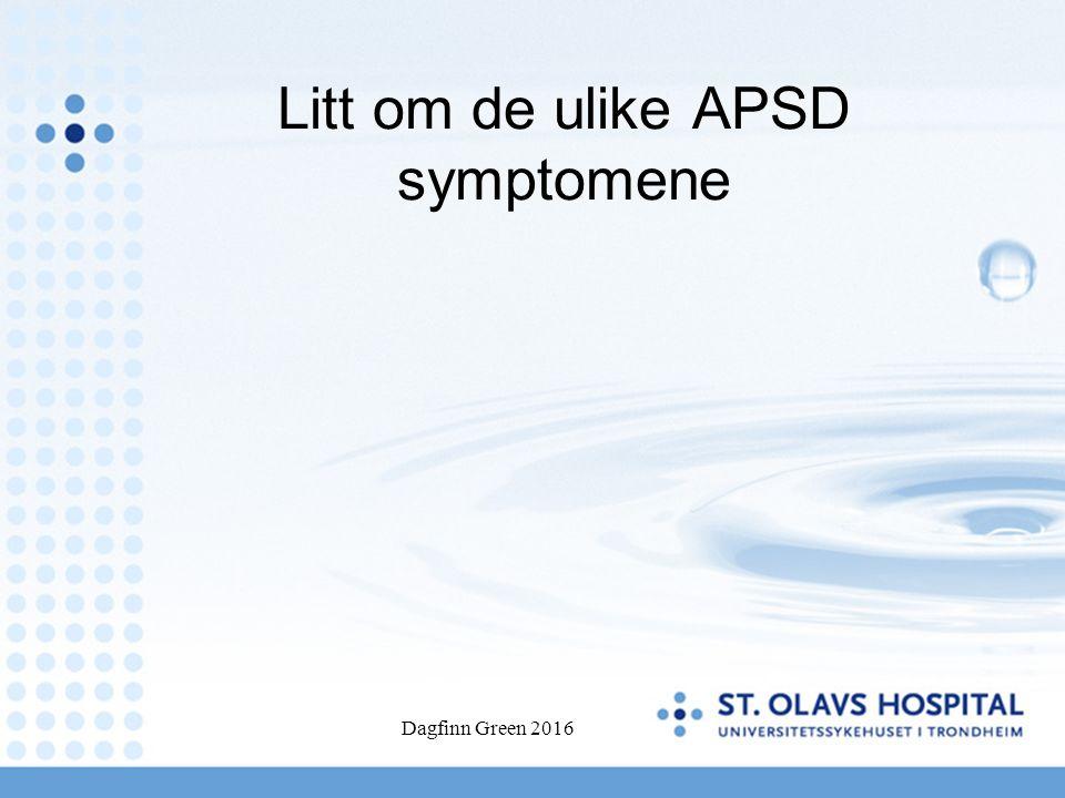 Litt om de ulike APSD symptomene Dagfinn Green 2016
