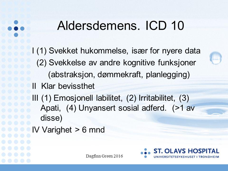Aldersdemens. ICD 10 I (1) Svekket hukommelse, især for nyere data (2) Svekkelse av andre kognitive funksjoner (abstraksjon, dømmekraft, planlegging)