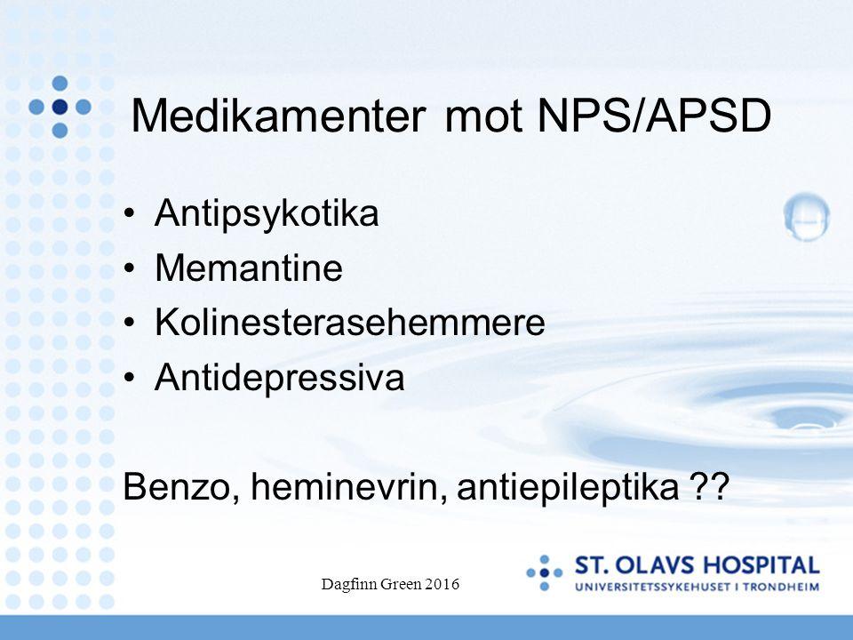 Medikamenter mot NPS/APSD Antipsykotika Memantine Kolinesterasehemmere Antidepressiva Benzo, heminevrin, antiepileptika ?? Dagfinn Green 2016