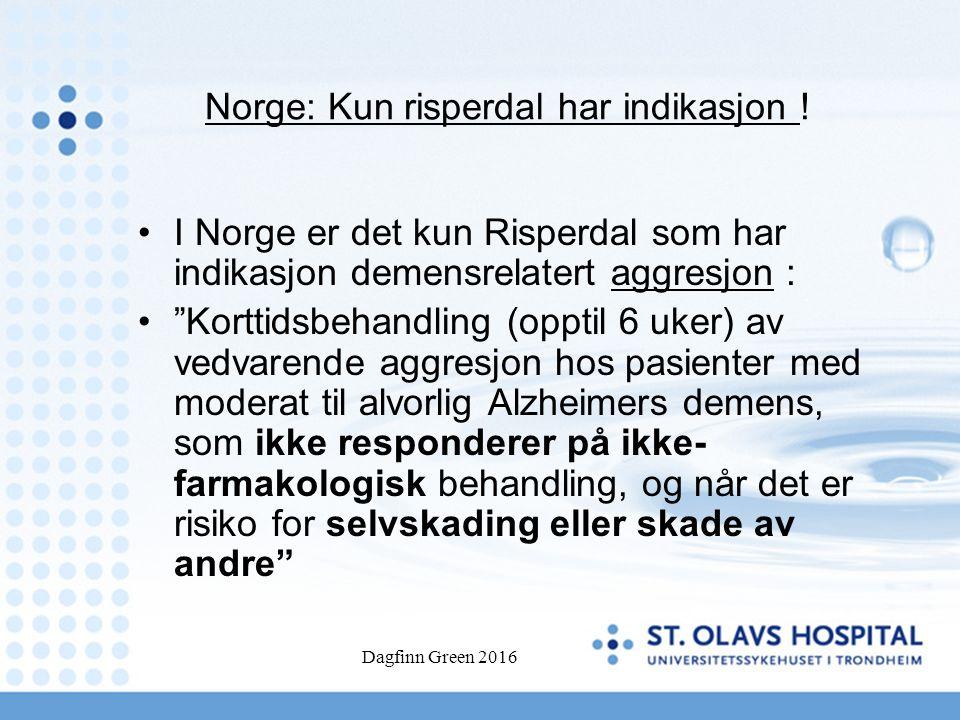 """Norge: Kun risperdal har indikasjon ! I Norge er det kun Risperdal som har indikasjon demensrelatert aggresjon : """"Korttidsbehandling (opptil 6 uker) a"""