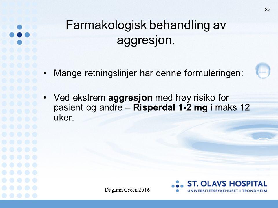82 Farmakologisk behandling av aggresjon. Mange retningslinjer har denne formuleringen: Ved ekstrem aggresjon med høy risiko for pasient og andre – Ri
