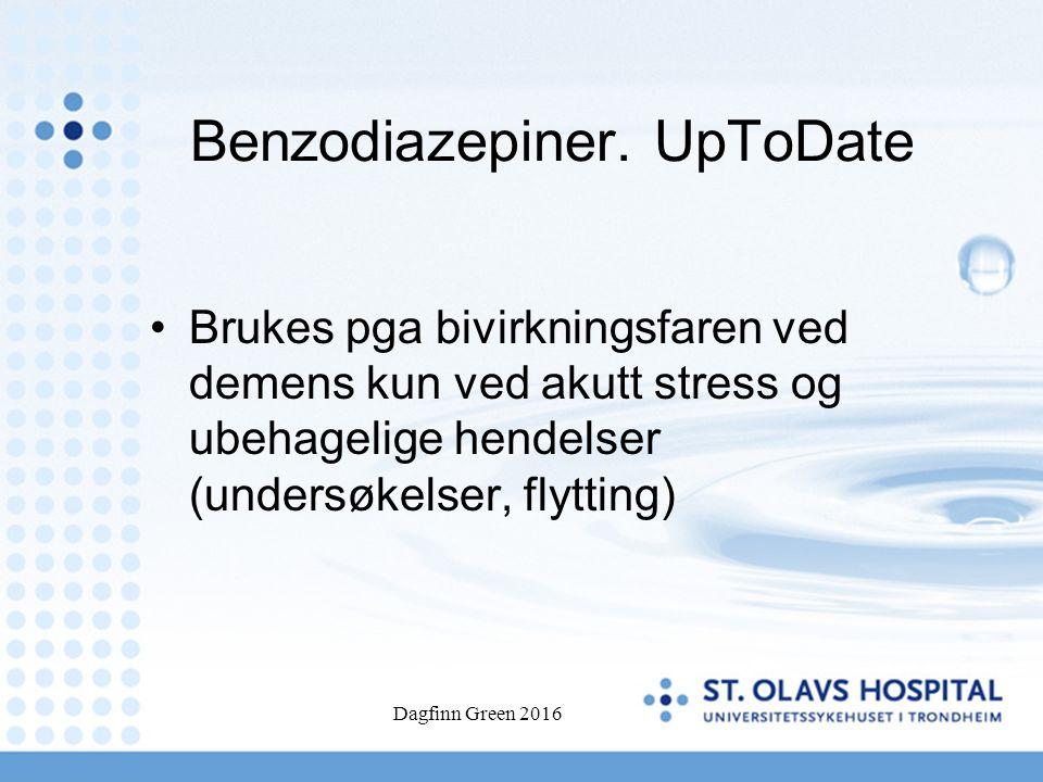 Benzodiazepiner. UpToDate Brukes pga bivirkningsfaren ved demens kun ved akutt stress og ubehagelige hendelser (undersøkelser, flytting) Dagfinn Green
