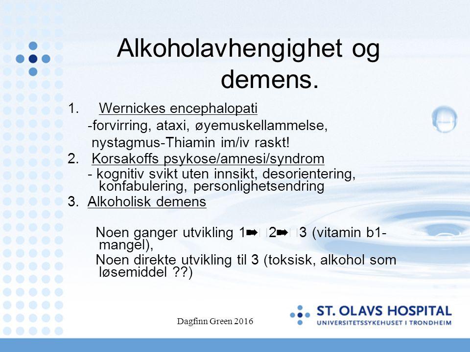 Alkoholavhengighet og demens. 1.Wernickes encephalopati -forvirring, ataxi, øyemuskellammelse, nystagmus-Thiamin im/iv raskt! 2. Korsakoffs psykose/am