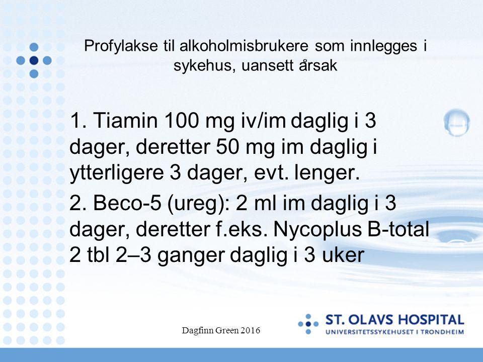 Profylakse til alkoholmisbrukere som innlegges i sykehus, uansett a ̊ rsak 1. Tiamin 100 mg iv/im daglig i 3 dager, deretter 50 mg im daglig i ytterli