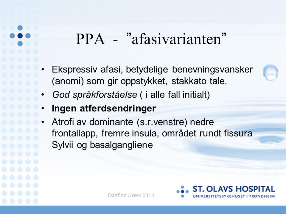 """Dagfinn Green 2016 PPA - """"afasivarianten"""" Ekspressiv afasi, betydelige benevningsvansker (anomi) som gir oppstykket, stakkato tale. God språkforståels"""