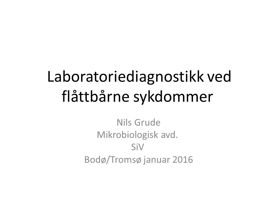 Laboratoriediagnostikk ved flåttbårne sykdommer Nils Grude Mikrobiologisk avd.
