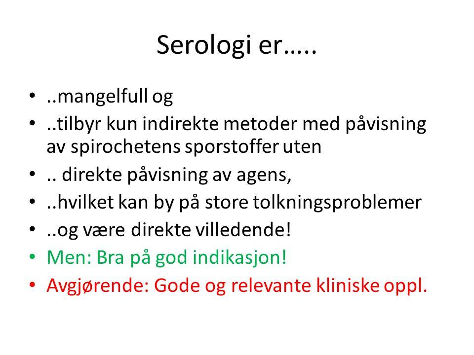 Serologi er…....mangelfull og..tilbyr kun indirekte metoder med påvisning av spirochetens sporstoffer uten..