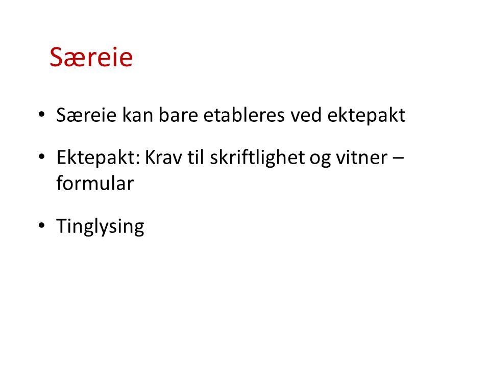 Særeie Særeie kan bare etableres ved ektepakt Ektepakt: Krav til skriftlighet og vitner – formular Tinglysing