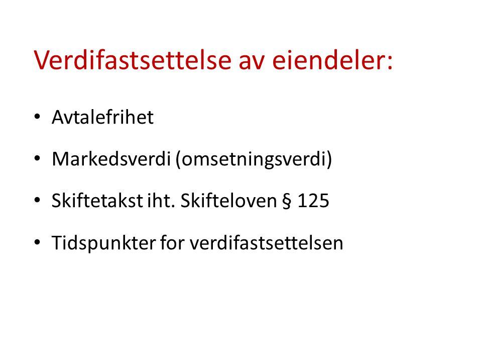 Verdifastsettelse av eiendeler: Avtalefrihet Markedsverdi (omsetningsverdi) Skiftetakst iht.