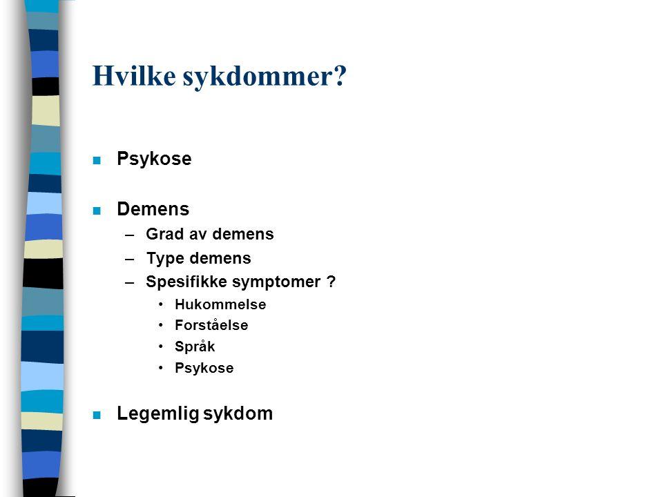 Hvilke sykdommer. n Psykose n Demens –Grad av demens –Type demens –Spesifikke symptomer .