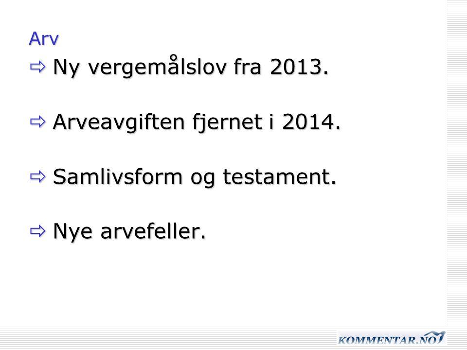 Arv  Ny vergemålslov fra 2013.  Arveavgiften fjernet i 2014.