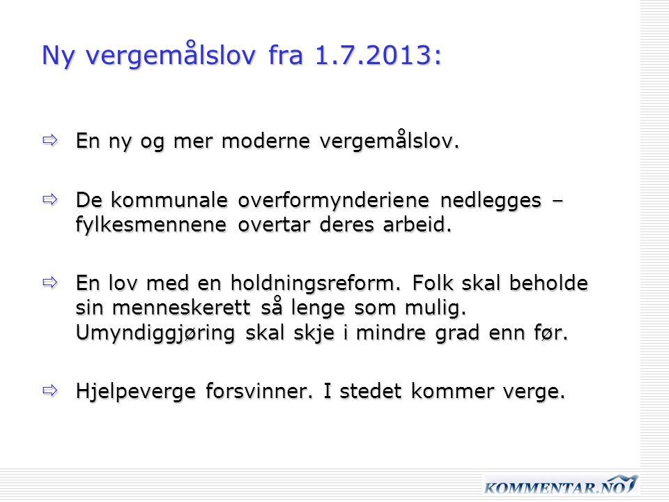 Ny vergemålslov fra 1.7.2013:  En ny og mer moderne vergemålslov.