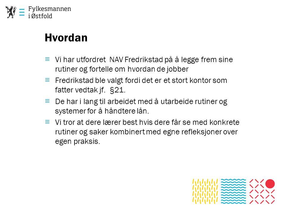 Hvordan ≡ Vi har utfordret NAV Fredrikstad på å legge frem sine rutiner og fortelle om hvordan de jobber ≡ Fredrikstad ble valgt fordi det er et stort