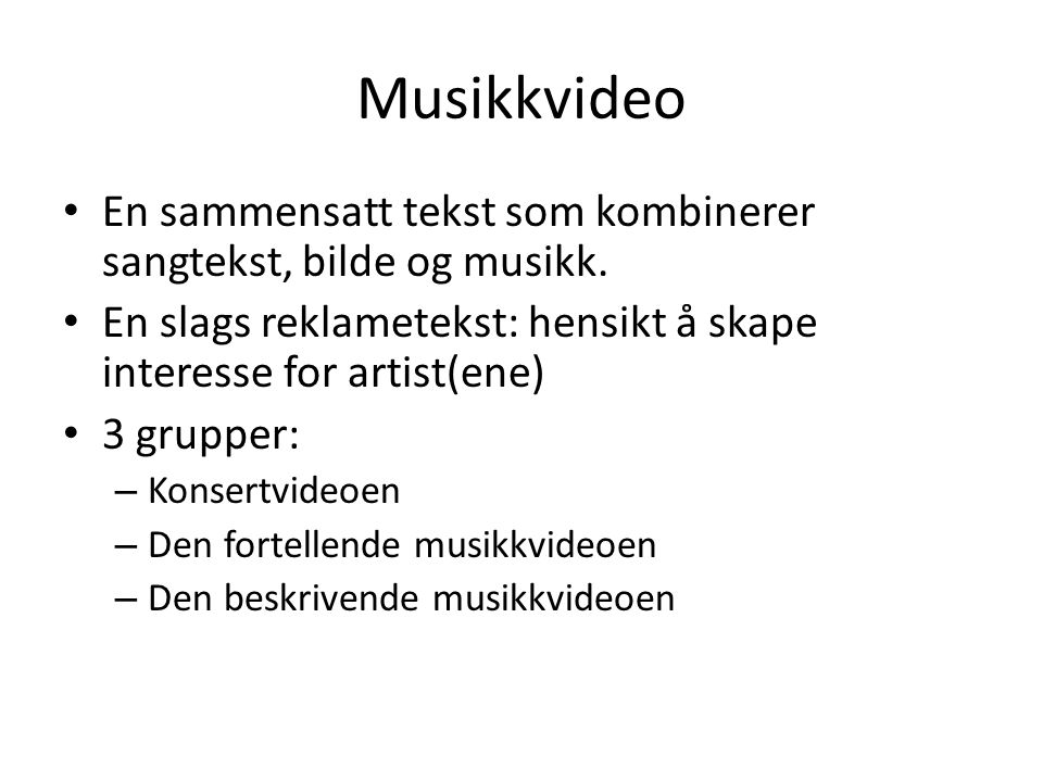 Musikkvideo En sammensatt tekst som kombinerer sangtekst, bilde og musikk.