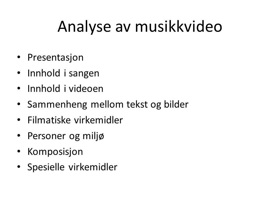 Analyse av musikkvideo Presentasjon Innhold i sangen Innhold i videoen Sammenheng mellom tekst og bilder Filmatiske virkemidler Personer og miljø Komposisjon Spesielle virkemidler