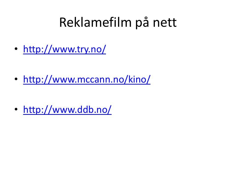 Reklamefilm på nett http://www.try.no/ http://www.mccann.no/kino/ http://www.ddb.no/