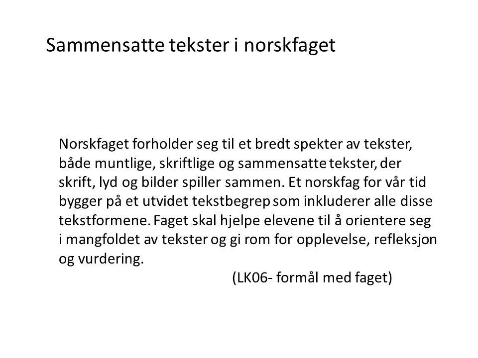 Sammensatte tekster i norskfaget Norskfaget forholder seg til et bredt spekter av tekster, både muntlige, skriftlige og sammensatte tekster, der skrift, lyd og bilder spiller sammen.