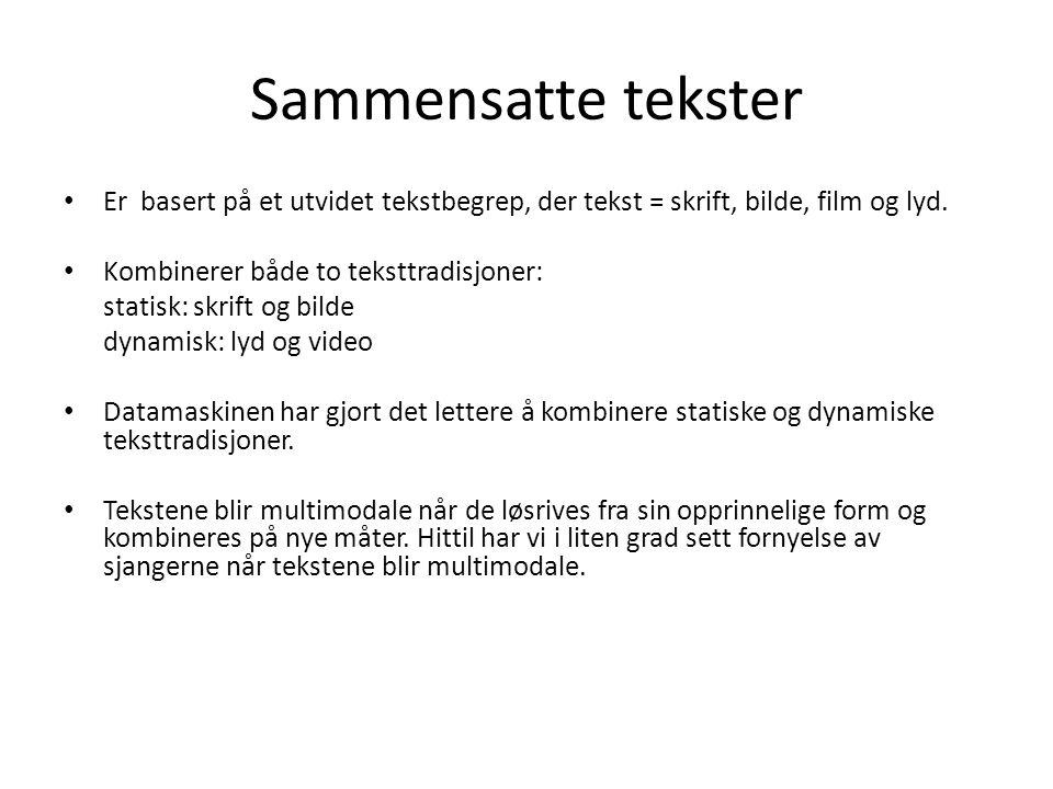 Sammensatte tekster Er basert på et utvidet tekstbegrep, der tekst = skrift, bilde, film og lyd.
