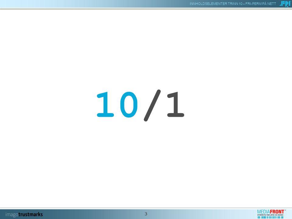 INNHOLDSELEMENTER TRINN 10 – FRI-PERM PÅ NETT 4 10/1 MEG SELV - FØR OG NÅ ELEMENT I FRI- PERMEN / TEMA INNHOLDSELEMENTER EKSISTERENDE ELEMENTER, ANNET KOMMENTAR Introduksjon 10/1 Velkommen tilbake til FRI.