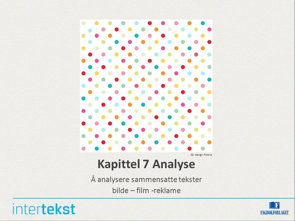 Kapittel 7 Analyse Å analysere sammensatte tekster bilde – film -reklame SG- design/Fotolia