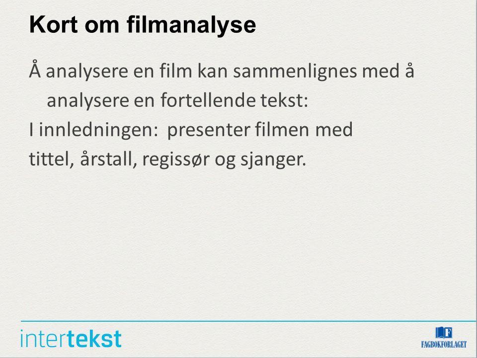 Kort om filmanalyse Å analysere en film kan sammenlignes med å analysere en fortellende tekst: I innledningen: presenter filmen med tittel, årstall, regissør og sjanger.