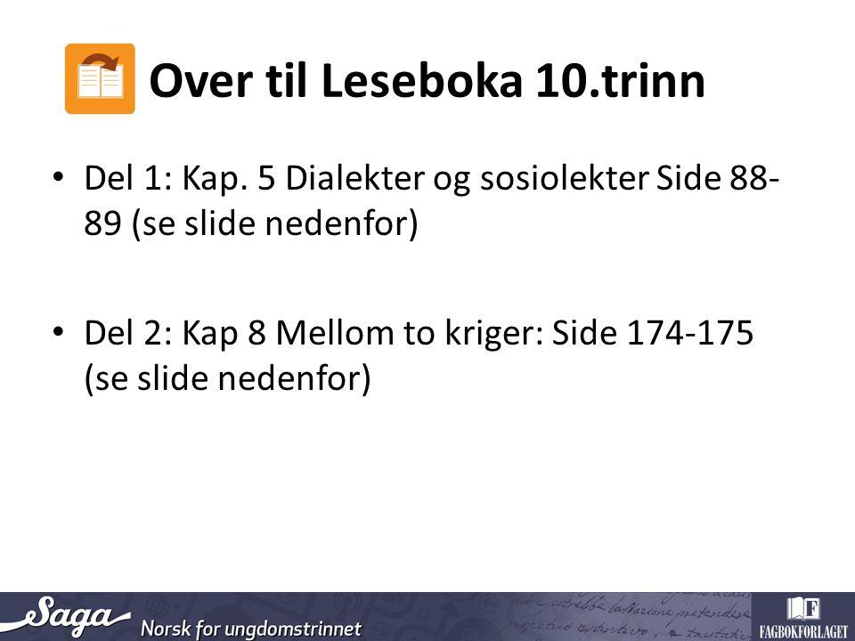 Over til Leseboka 10.trinn Del 1: Kap. 5 Dialekter og sosiolekter Side 88- 89 (se slide nedenfor) Del 2: Kap 8 Mellom to kriger: Side 174-175 (se slid