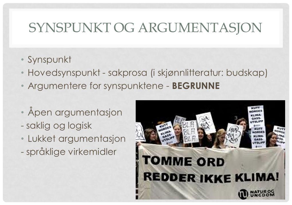 SYNSPUNKT OG ARGUMENTASJON Synspunkt Hovedsynspunkt - sakprosa (i skjønnlitteratur: budskap) Argumentere for synspunktene - BEGRUNNE Åpen argumentasjo