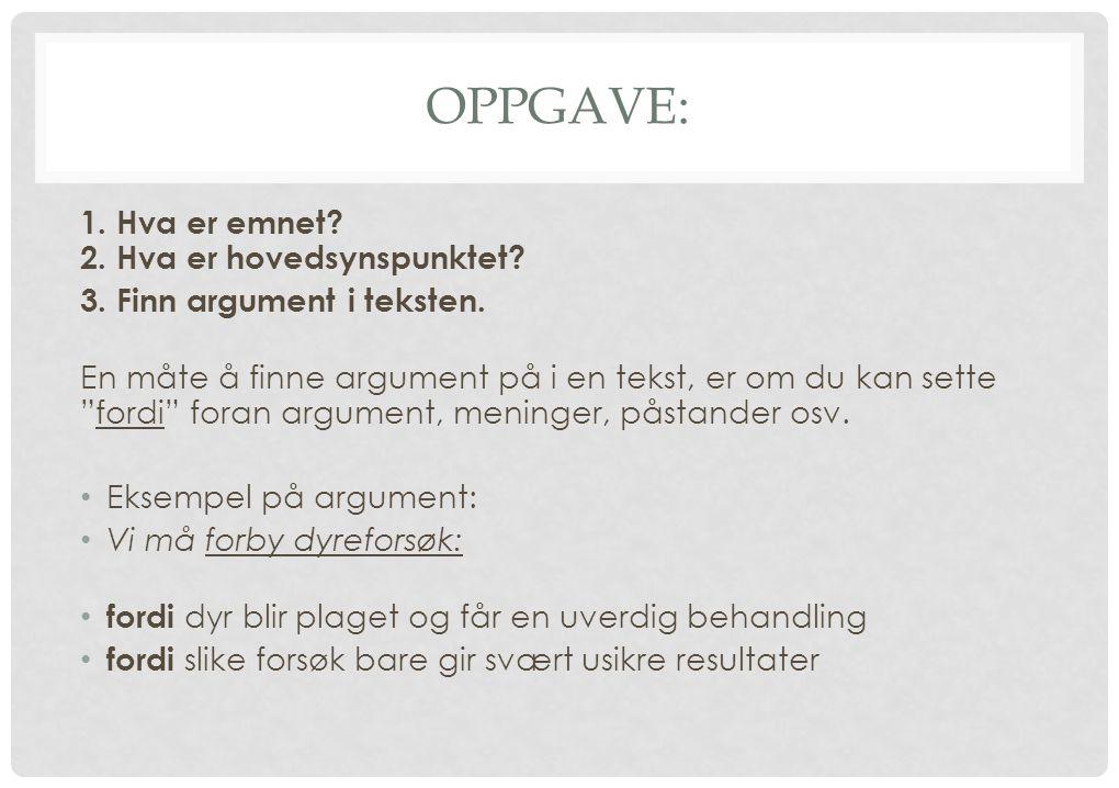 """OPPGAVE: 1. Hva er emnet? 2. Hva er hovedsynspunktet? 3. Finn argument i teksten. En måte å finne argument på i en tekst, er om du kan sette """"fordi"""" f"""