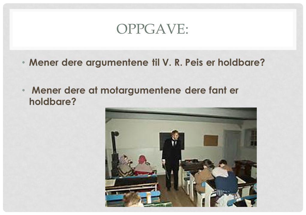 OPPGAVE: Mener dere argumentene til V. R. Peis er holdbare? Mener dere at motargumentene dere fant er holdbare?
