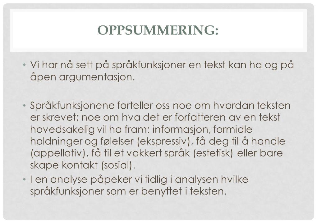 OPPSUMMERING: Vi har nå sett på språkfunksjoner en tekst kan ha og på åpen argumentasjon. Språkfunksjonene forteller oss noe om hvordan teksten er skr