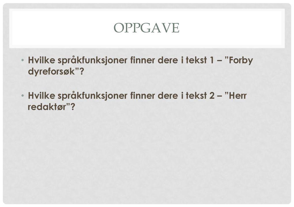 """OPPGAVE Hvilke språkfunksjoner finner dere i tekst 1 – """"Forby dyreforsøk""""? Hvilke språkfunksjoner finner dere i tekst 2 – """"Herr redaktør""""?"""