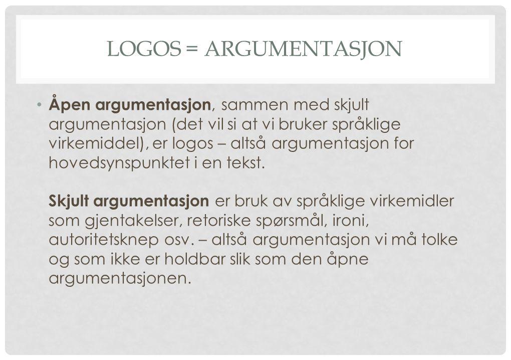 LOGOS = ARGUMENTASJON Åpen argumentasjon, sammen med skjult argumentasjon (det vil si at vi bruker språklige virkemiddel), er logos – altså argumentas