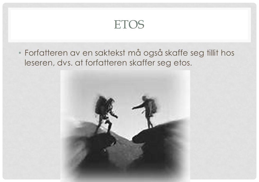 ETOS Forfatteren av en saktekst må også skaffe seg tillit hos leseren, dvs. at forfatteren skaffer seg etos.