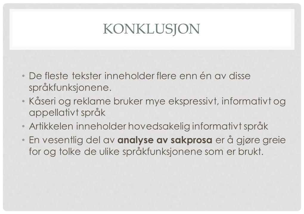 KONKLUSJON De fleste tekster inneholder flere enn én av disse språkfunksjonene. Kåseri og reklame bruker mye ekspressivt, informativt og appellativt s