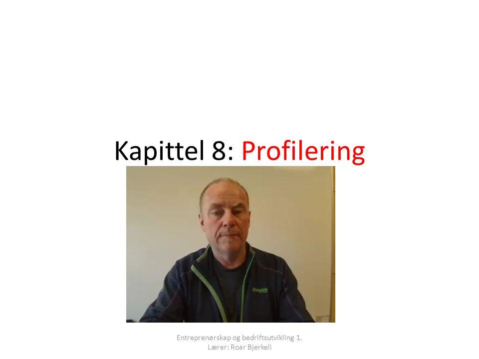 Kapittel 8: Profilering Entreprenørskap og bedriftsutvikling 1. Lærer: Roar Bjerkeli