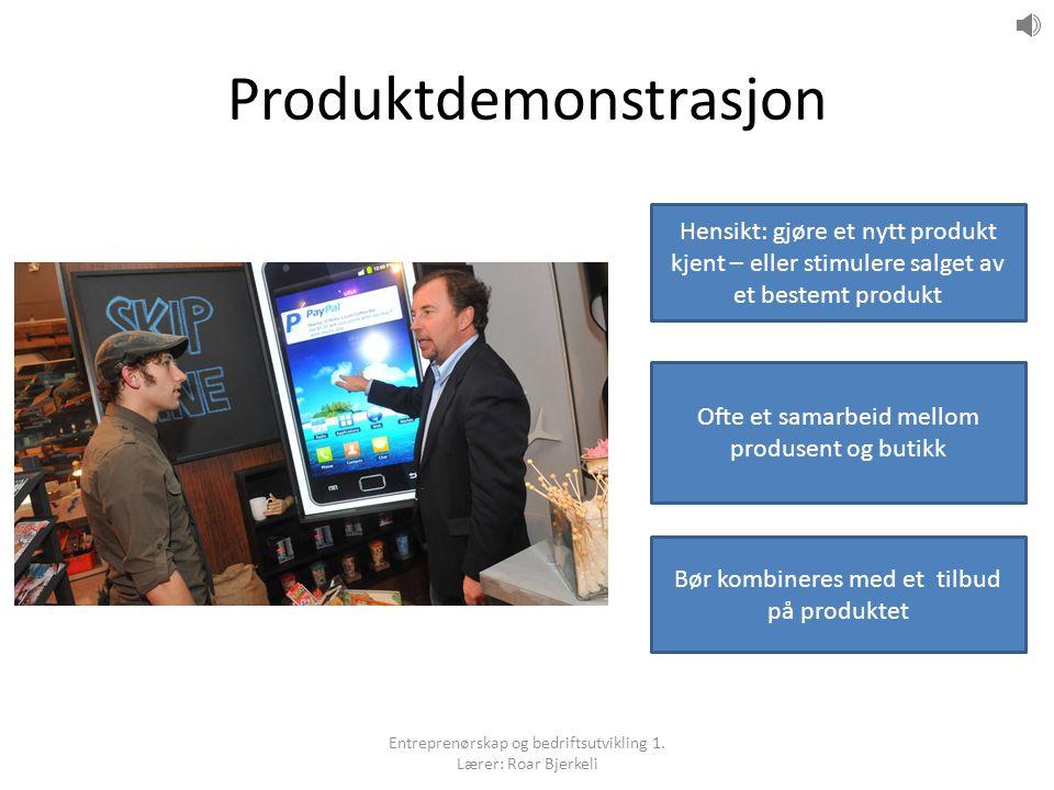 Produktdemonstrasjon Hensikt: gjøre et nytt produkt kjent – eller stimulere salget av et bestemt produkt Ofte et samarbeid mellom produsent og butikk Bør kombineres med et tilbud på produktet Entreprenørskap og bedriftsutvikling 1.