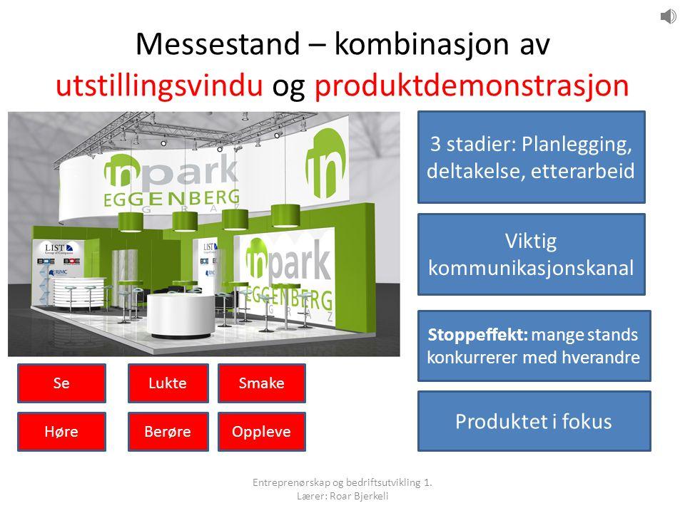 Messestand – kombinasjon av utstillingsvindu og produktdemonstrasjon 3 stadier: Planlegging, deltakelse, etterarbeid Viktig kommunikasjonskanal Stoppe