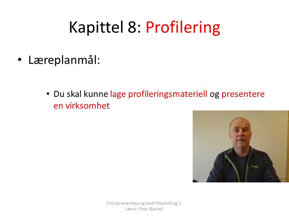 Kapittel 8: Profilering Læreplanmål: Du skal kunne lage profileringsmateriell og presentere en virksomhet Entreprenørskap og bedriftsutvikling 1. Lære