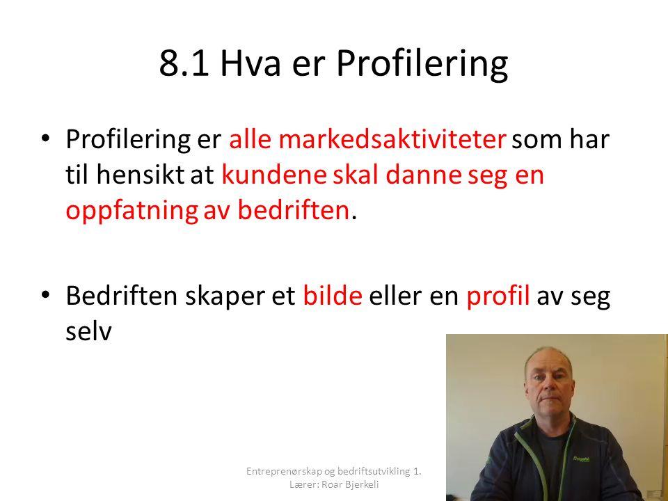 8.1 Hva er Profilering Profilering er alle markedsaktiviteter som har til hensikt at kundene skal danne seg en oppfatning av bedriften. Bedriften skap