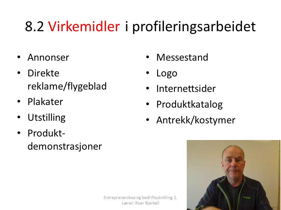 8.2 Virkemidler i profileringsarbeidet Annonser Direkte reklame/flygeblad Plakater Utstilling Produkt- demonstrasjoner Messestand Logo Internettsider