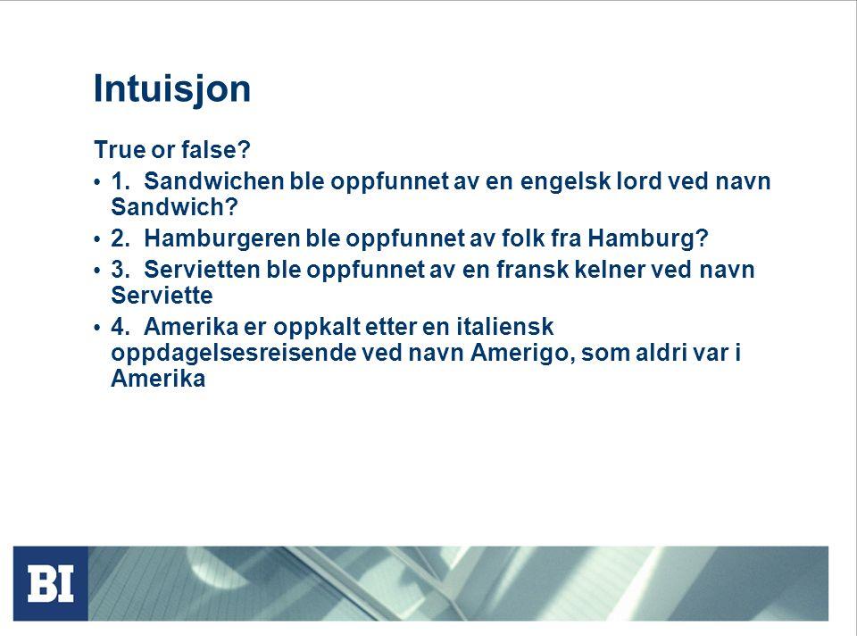 Intuisjon True or false. 1. Sandwichen ble oppfunnet av en engelsk lord ved navn Sandwich.