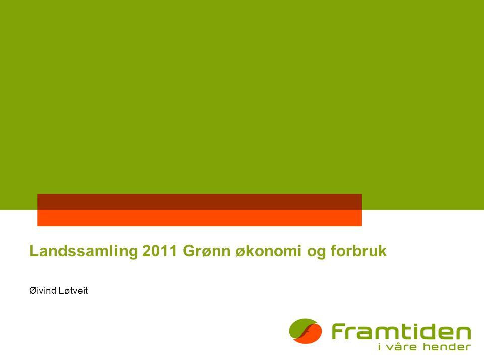 Landssamling 2011 Grønn økonomi og forbruk Øivind Løtveit
