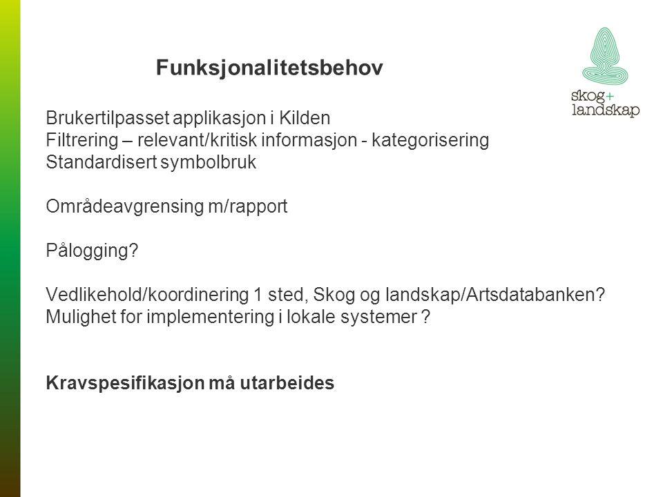 Funksjonalitetsbehov Brukertilpasset applikasjon i Kilden Filtrering – relevant/kritisk informasjon - kategorisering Standardisert symbolbruk Områdeavgrensing m/rapport Pålogging.