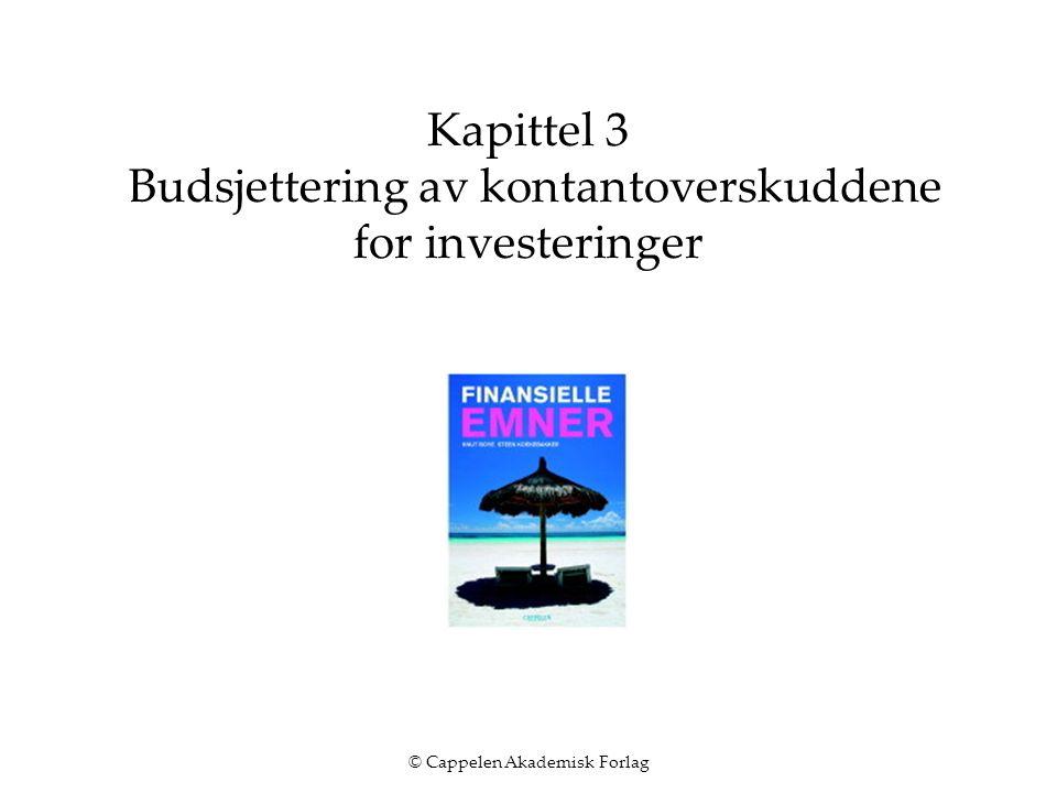 © Cappelen Akademisk Forlag Kapittel 3 Budsjettering av kontantoverskuddene for investeringer